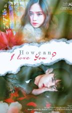 [PRIVATE] How Can I Love You? | Chaptered | [NC] by itsmehilda