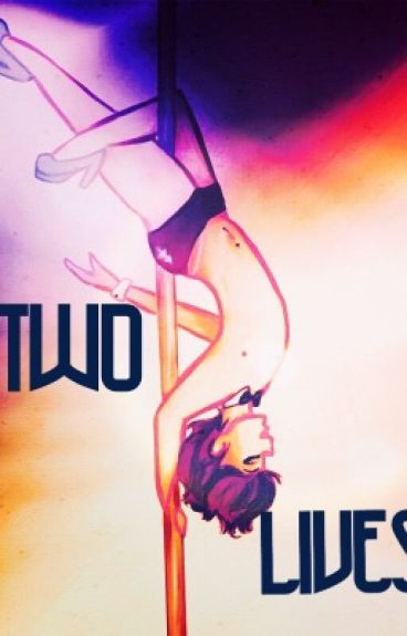 Two Lives (Billdip Stripper AU)  #Wattys2016