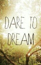Dare To Dream by Darkheart342