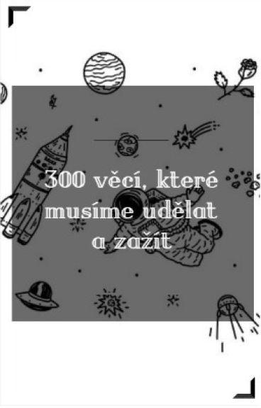 300 věcí, které musíme udělat a zažít