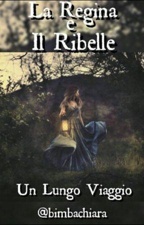La Regina e il Ribelle                        -Un Lungo Viaggio by bimbachiara