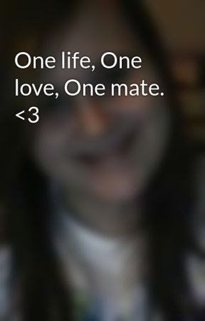 One life, One love, One mate. <3 by cailey99