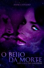 O beijo da morte. Sob a luz das galáxias... by JudieCastilho