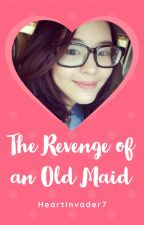 The Revenge of an Old Maid (On Hold-Sorry) by HeartInvader7