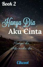 Hanya Dia Aku Cinta. (ON HOLD) by Cikcool