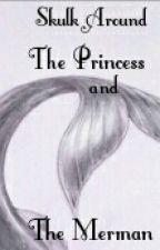 The Princess and the Merman by Skulk_Around