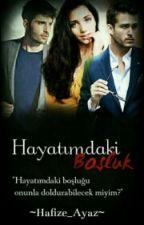 Hayatımdaki Boşluk by Hafize_Ayaz