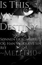 Is This My destiny by mell1310