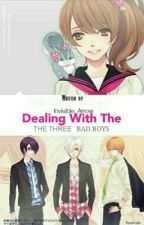 Dealing With The Three Bad Boys (On HOLD) by invisible_Arrow