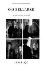 One-Shots Bellarke  by lisaplsq_
