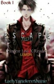 Escape ( Yandere Levi X Reader ) LEMON by yandere_LadyShane