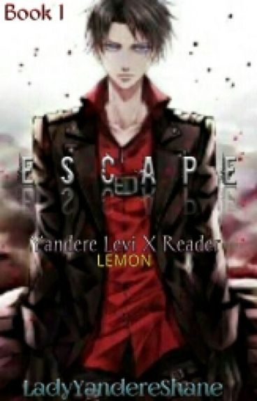 Escape ( Yandere Levi X Reader ) LEMON