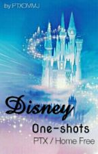 Disney One-shots(PTX / Home Free ) by PTXDMMJ