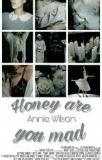 honey are you mad  by -wilson
