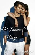 Her Innocent Ways  [ ON HOLD.....Editing ] by -TeDdYbEaR