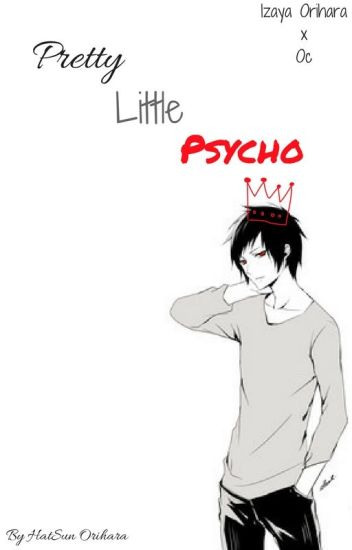 Pretty Little Psycho | Izaya Orihara x Oc