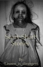 Scary Short Stories by Lauren_is_Divergent