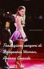Traduzioni di Dangerous Woman, Ariana Grande. by arianagrandeshugs
