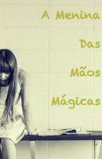 A Menina Das Mãos Mágicas by RitaBarbeiro