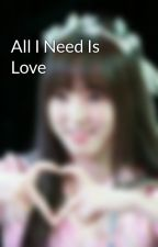 All I Need Is Love  by cutekeila22