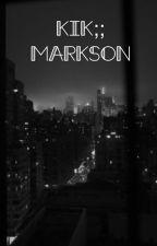 Kik;; Markson by luxurytrashforbabes