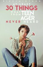 At least 30 things what from teenager never heard? by rikejmihyung