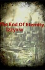At The End Of Eternity by izzyxw