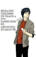 Betrayed Children of Chaos (a Percy Jackson fanfic) by Arimojollistarlover
