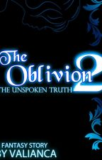 The Oblivion 2: The Unspoken Truth by valianca