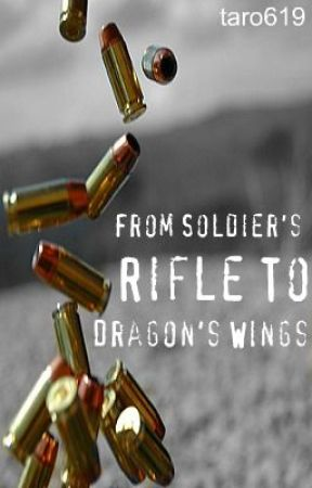 From Soldier's Rifle, To Dragon's Wing's (2012 Watty Awards)(Book 1) by taro619