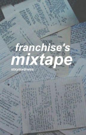 Franchise's mixtape  by stxymxdness