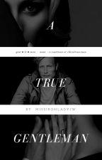 A True Gentleman [CURRENTLY EDITING] by MissIronLadyIW
