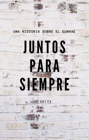 Juntos Para Siempre♡ ~Terminada~ EDITANDO by ElfMaknaee