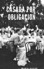 Casada por Obligación by maria_aviles8