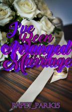 I've Been Arrange Marriage (Complete) by Papet_Park15