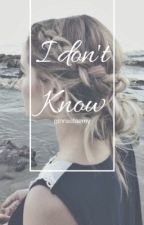 I Don't Know[IN REVISIONE] by ginnastaemy