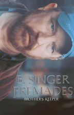 B. Singer Premades by -Brothers_Keeper