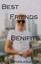 BestFriends with Benifits (Kian Lawley Fanfic) by 123DaddyLawley123