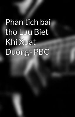 Phan tich bai tho Luu Biet Khi Xuat Duong- PBC