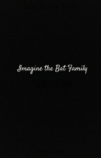 Imagine the Bat Family     - Lee - Wattpad