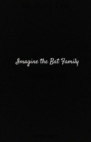 Imagine the Bat Family....