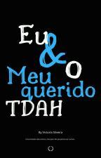 Eu & O Meu Querido TDAH by VictoriaSilveira04