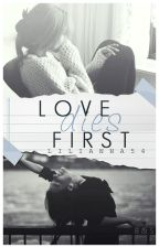 Love dies first || One Shot by Butterfly99743