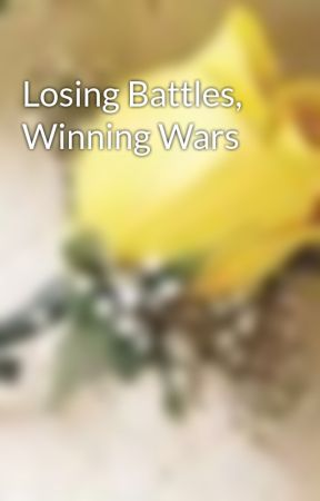 Losing Battles, Winning Wars by Godsgirl2012