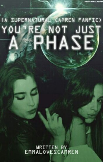 You're Not Just A Phase~ A Supernatural Camren FanFic