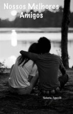 Nossos Melhores Amigos  by Roberta_Lopez18