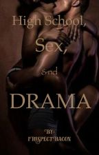 High School, Sex, &nd Drama ( #Urban ) by iRespectBacon