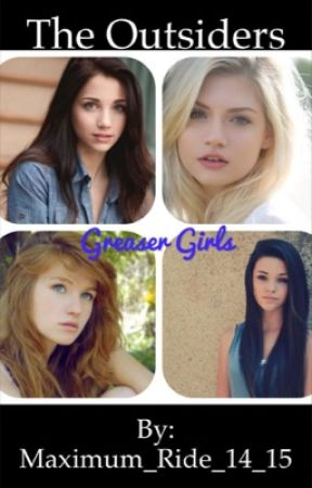 The Outsiders: Greaser Girls by Maximum_Ride_14_15