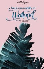 How To Run A Roleplay On Wattpad: A Guide  by -joybell-