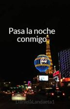 Pasa la noche conmigo (PAUSADA) hasta nuevo AVISO by DanielaLandaeta1
